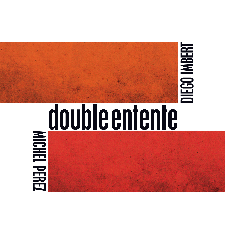 "Diego Imbert, Michel Perez  ""Double Entente"""
